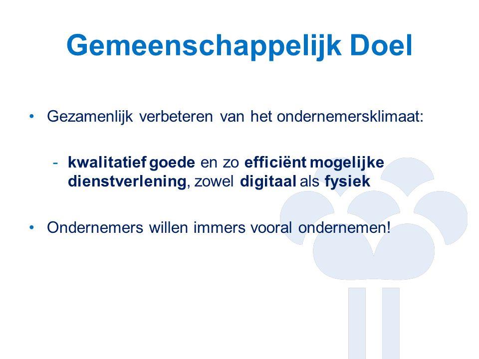 Gemeenschappelijk Doel Gezamenlijk verbeteren van het ondernemersklimaat: -kwalitatief goede en zo efficiënt mogelijke dienstverlening, zowel digitaal als fysiek Ondernemers willen immers vooral ondernemen!