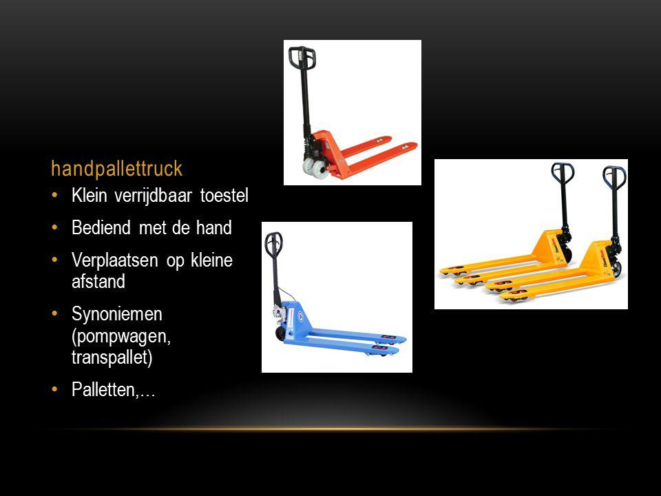 handpallettruck Klein verrijdbaar toestel Bediend met de hand Verplaatsen op kleine afstand Synoniemen (pompwagen, transpallet) Palletten,…