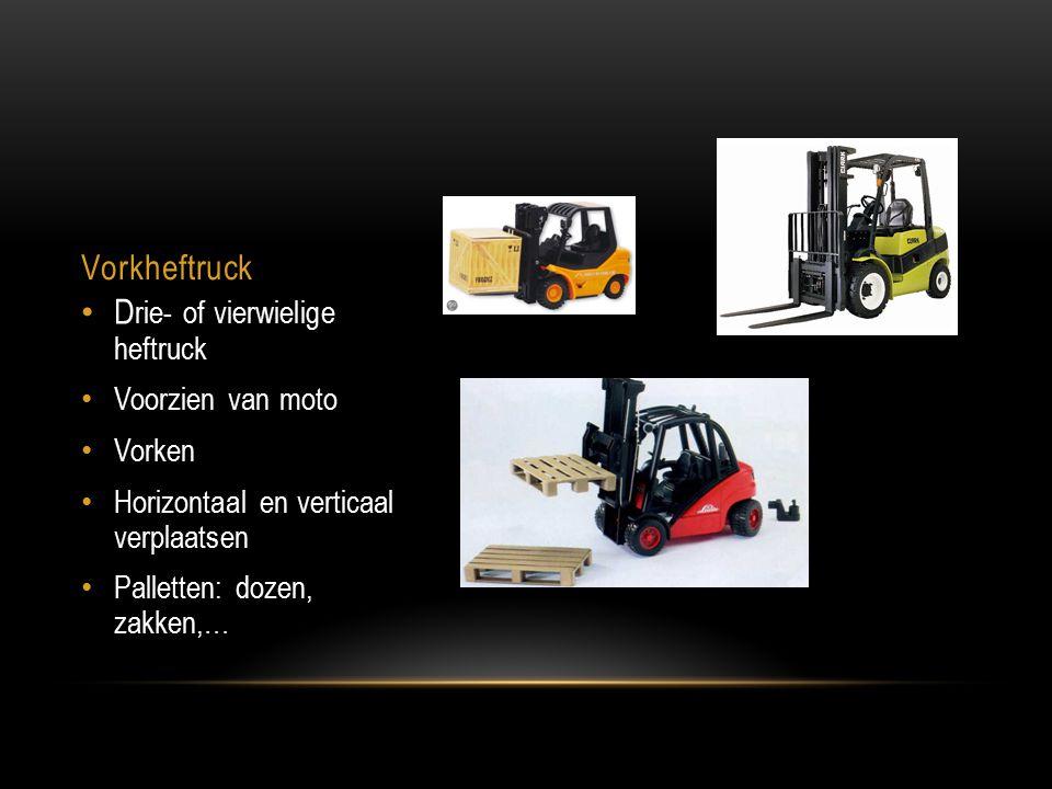 Vorkheftruck D rie- of vierwielige heftruck Voorzien van moto Vorken Horizontaal en verticaal verplaatsen Palletten: dozen, zakken,…