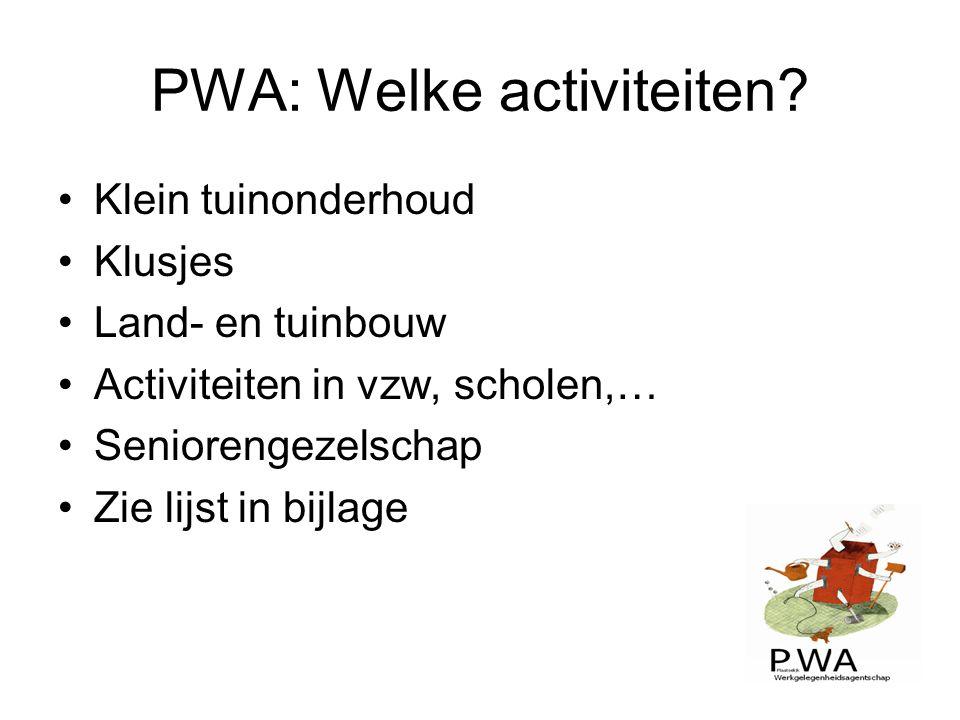 PWA: Welke activiteiten? Klein tuinonderhoud Klusjes Land- en tuinbouw Activiteiten in vzw, scholen,… Seniorengezelschap Zie lijst in bijlage