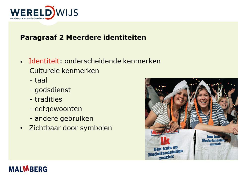 Paragraaf 2 Meerdere identiteiten Identiteit: onderscheidende kenmerken Culturele kenmerken - taal - godsdienst - tradities - eetgewoonten - andere ge