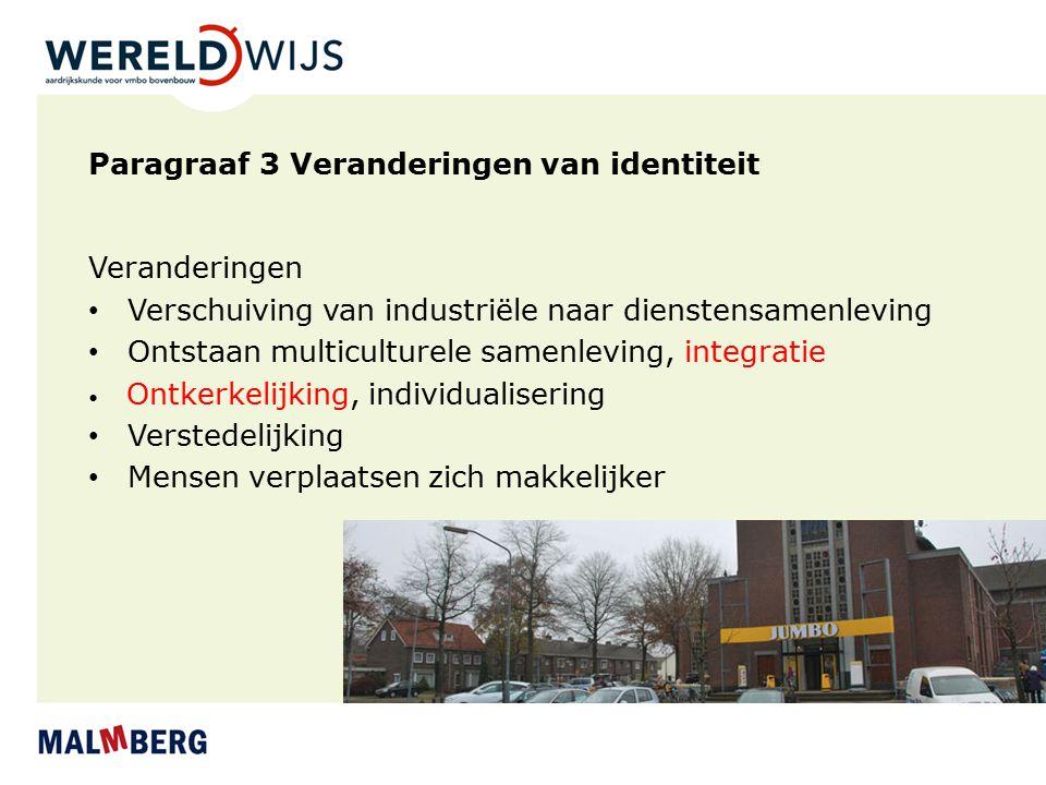Paragraaf 3 Veranderingen van identiteit Veranderingen Verschuiving van industriële naar dienstensamenleving Ontstaan multiculturele samenleving, inte