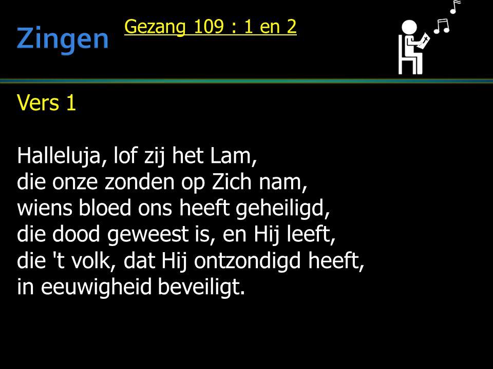 Vers 1 Halleluja, lof zij het Lam, die onze zonden op Zich nam, wiens bloed ons heeft geheiligd, die dood geweest is, en Hij leeft, die 't volk, dat H