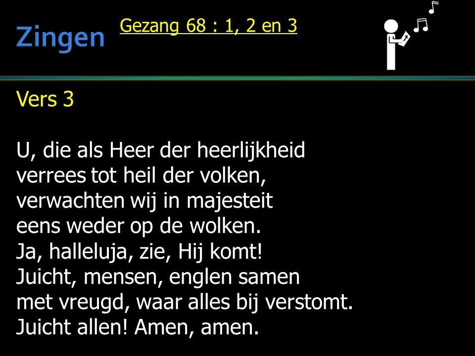 Vers 3 U, die als Heer der heerlijkheid verrees tot heil der volken, verwachten wij in majesteit eens weder op de wolken. Ja, halleluja, zie, Hij komt