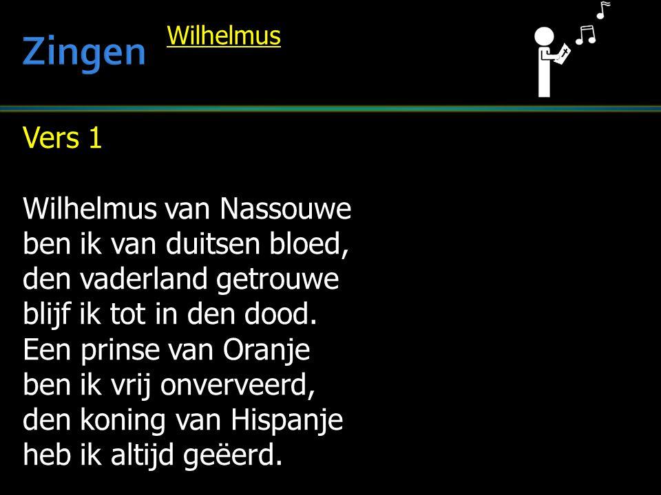 Vers 1 Wilhelmus van Nassouwe ben ik van duitsen bloed, den vaderland getrouwe blijf ik tot in den dood. Een prinse van Oranje ben ik vrij onverveerd,