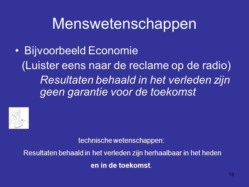 19 Menswetenschappen Bijvoorbeeld Economie (Luister eens naar de reclame op de radio) Resultaten behaald in het verleden zijn geen garantie voor de to