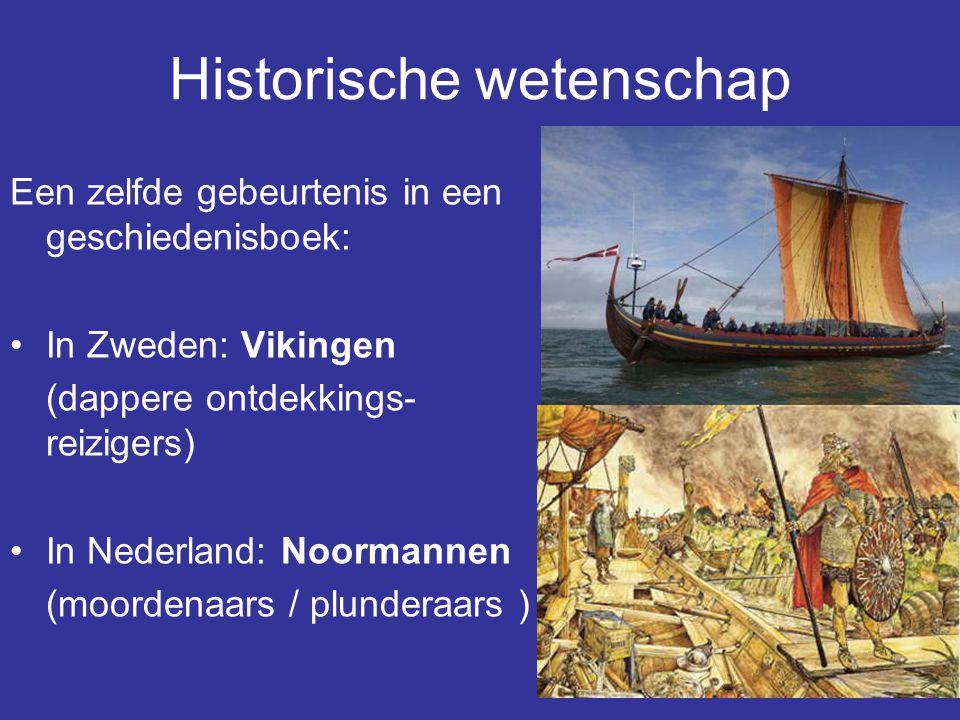 22 Historische wetenschap Een zelfde gebeurtenis in een geschiedenisboek: In Zweden: Vikingen (dappere ontdekkings- reizigers) In Nederland: Noormanne