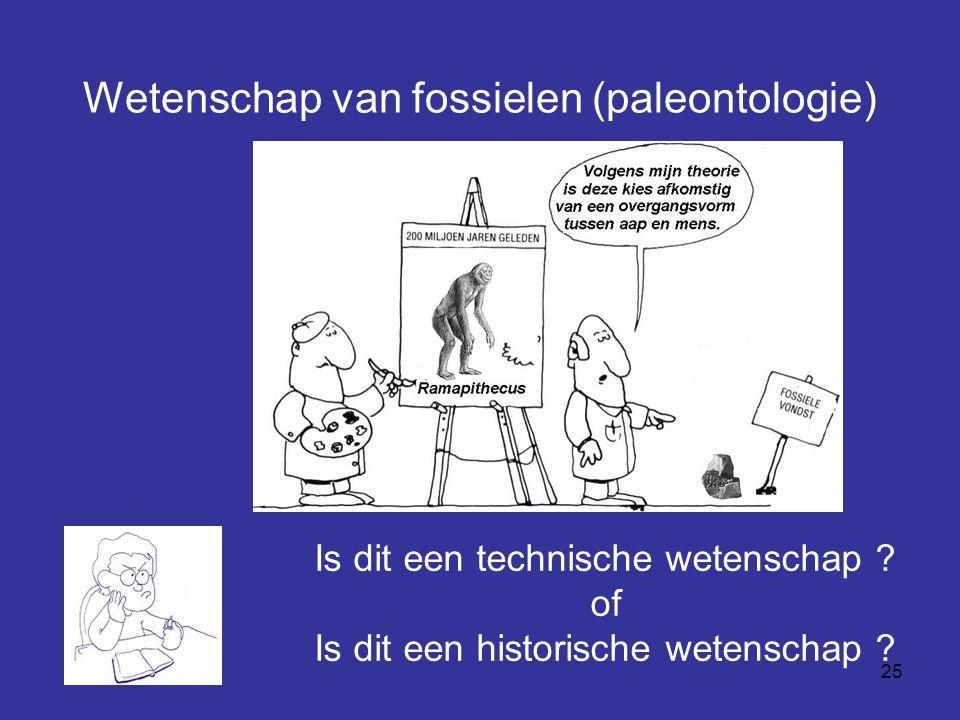25 Wetenschap van fossielen (paleontologie) Is dit een technische wetenschap ? of Is dit een historische wetenschap ?