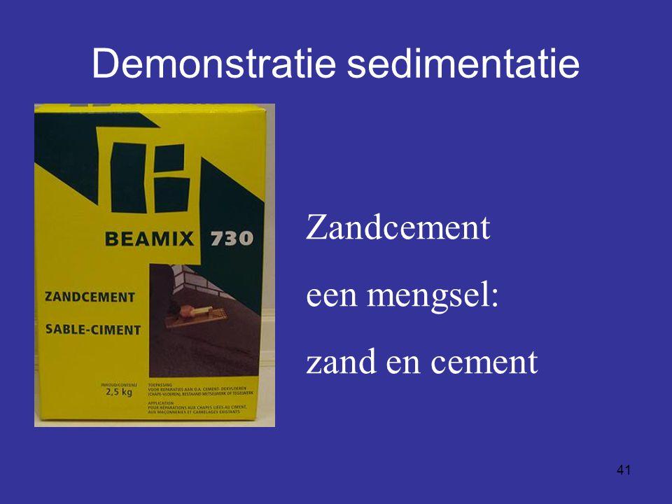41 Demonstratie sedimentatie Zandcement een mengsel: zand en cement