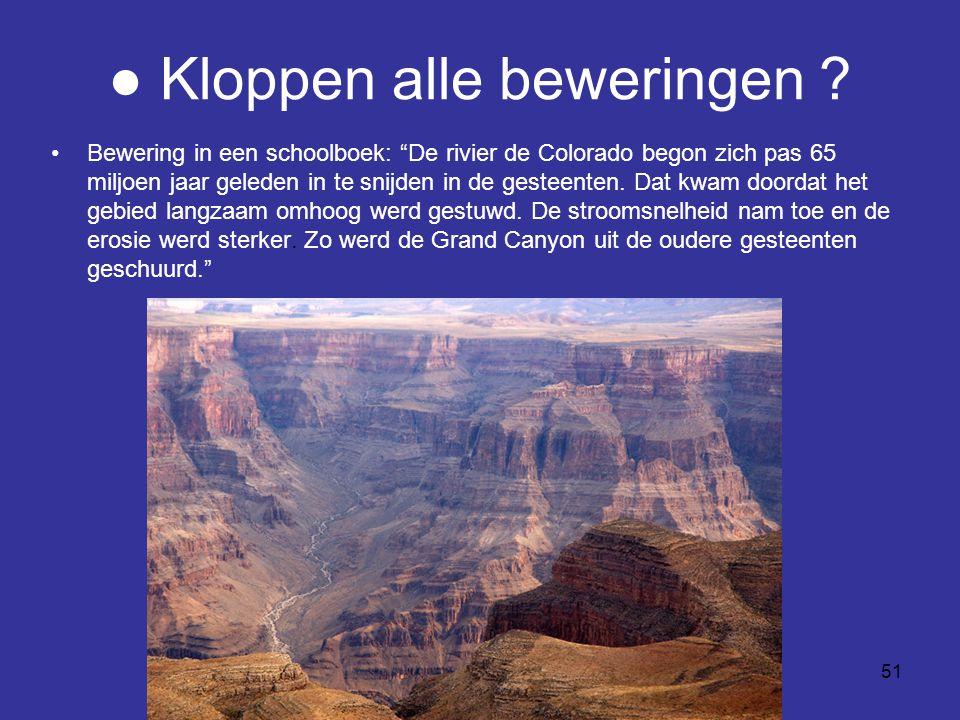 """51 ● Kloppen alle beweringen ? Bewering in een schoolboek: """"De rivier de Colorado begon zich pas 65 miljoen jaar geleden in te snijden in de gesteente"""