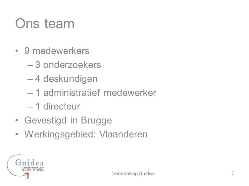 9 medewerkers –3 onderzoekers –4 deskundigen –1 administratief medewerker –1 directeur Gevestigd in Brugge Werkingsgebied: Vlaanderen 7Voorstelling Guidea Ons team
