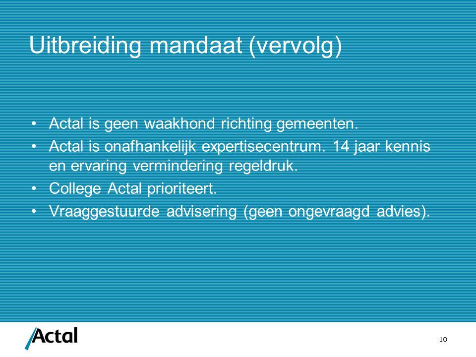 10 Uitbreiding mandaat (vervolg) Actal is geen waakhond richting gemeenten. Actal is onafhankelijk expertisecentrum. 14 jaar kennis en ervaring vermin