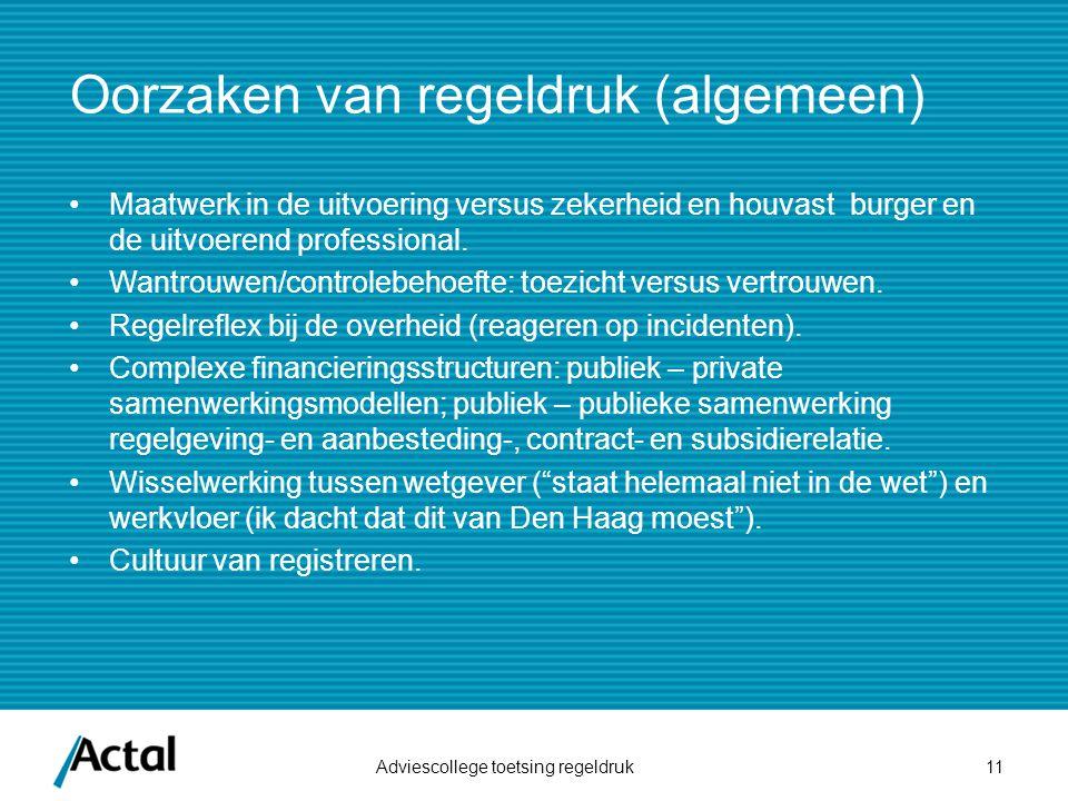 Oorzaken van regeldruk (algemeen) Maatwerk in de uitvoering versus zekerheid en houvast burger en de uitvoerend professional. Wantrouwen/controlebehoe