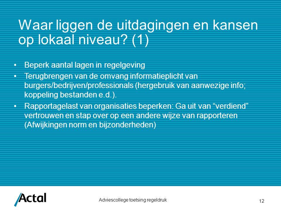 Waar liggen de uitdagingen en kansen op lokaal niveau? (1) Adviescollege toetsing regeldruk 12 Beperk aantal lagen in regelgeving Terugbrengen van de