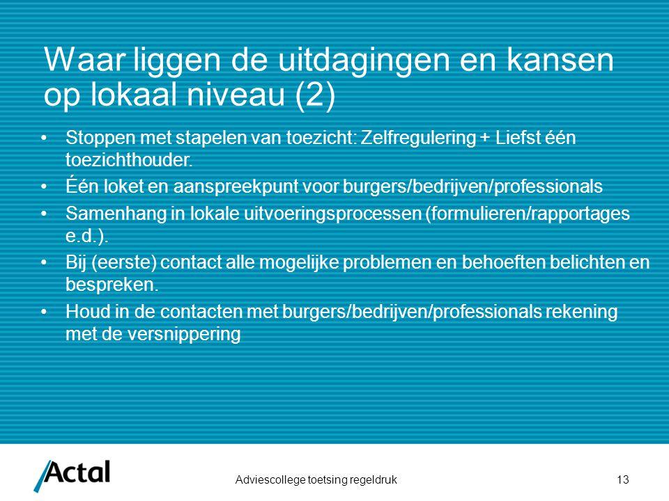 Waar liggen de uitdagingen en kansen op lokaal niveau (2) Adviescollege toetsing regeldruk13 Stoppen met stapelen van toezicht: Zelfregulering + Liefs