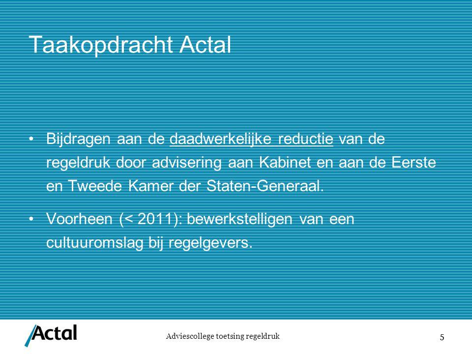5 Taakopdracht Actal Bijdragen aan de daadwerkelijke reductie van de regeldruk door advisering aan Kabinet en aan de Eerste en Tweede Kamer der Staten