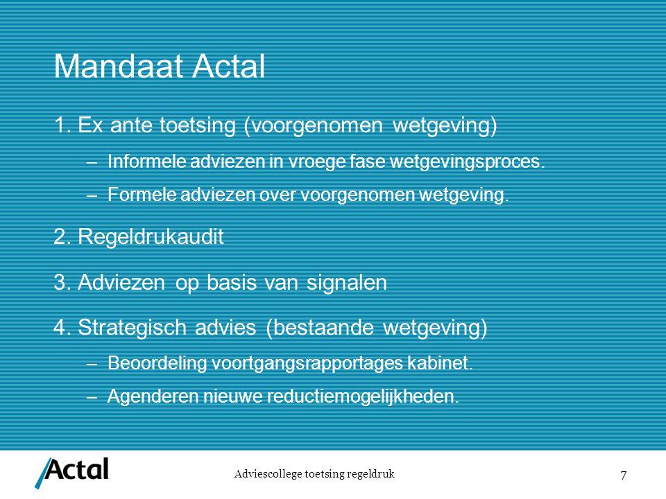7 Mandaat Actal 1. Ex ante toetsing (voorgenomen wetgeving) –Informele adviezen in vroege fase wetgevingsproces. –Formele adviezen over voorgenomen we