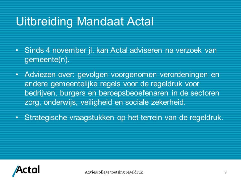 Uitbreiding Mandaat Actal Sinds 4 november jl. kan Actal adviseren na verzoek van gemeente(n). Adviezen over: gevolgen voorgenomen verordeningen en an