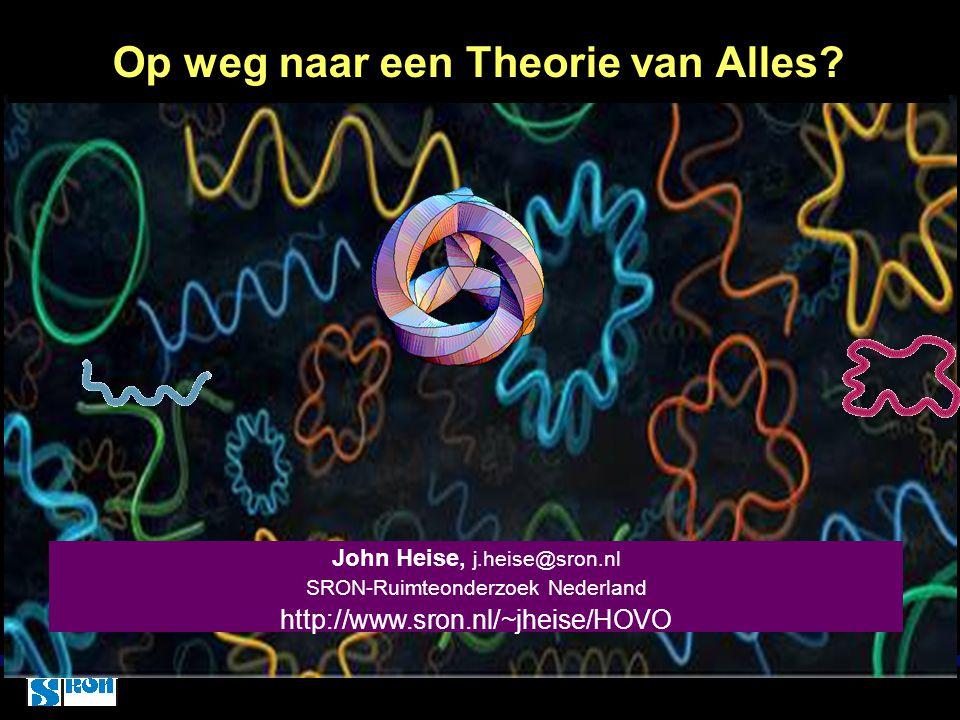HOVO 24 juli 2015 John Heise, j.heise@sron.nl SRON-Ruimteonderzoek Nederland http://www.sron.nl/~jheise/HOVO Op weg naar een Theorie van Alles?