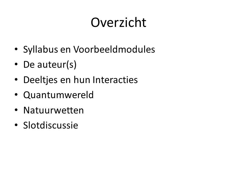 Overzicht Syllabus en Voorbeeldmodules De auteur(s) Deeltjes en hun Interacties Quantumwereld Natuurwetten Slotdiscussie
