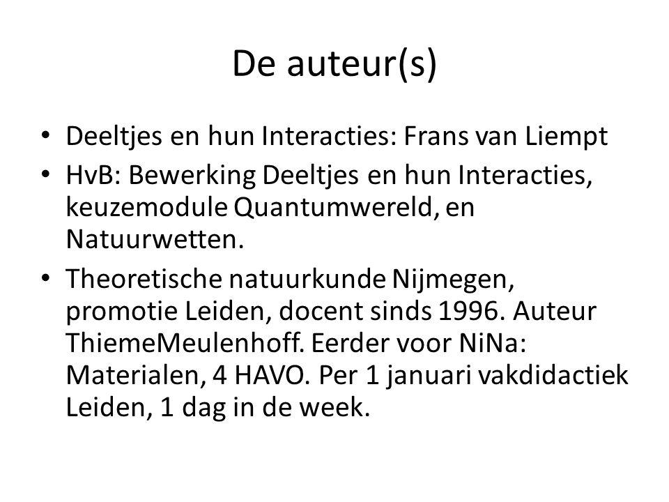 De auteur(s) Deeltjes en hun Interacties: Frans van Liempt HvB: Bewerking Deeltjes en hun Interacties, keuzemodule Quantumwereld, en Natuurwetten. The