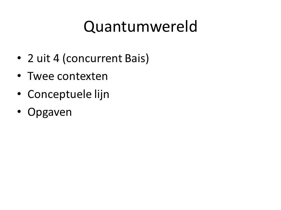 Quantumwereld 2 uit 4 (concurrent Bais) Twee contexten Conceptuele lijn Opgaven