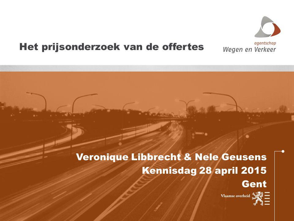 Veronique Libbrecht & Nele Geusens Kennisdag 28 april 2015 Gent Het prijsonderzoek van de offertes