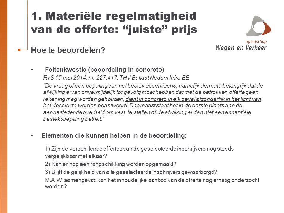 "1. Materiële regelmatigheid van de offerte: ""juiste"" prijs Hoe te beoordelen? Feitenkwestie (beoordeling in concreto) RvS 15 mei 2014, nr. 227.417, TH"