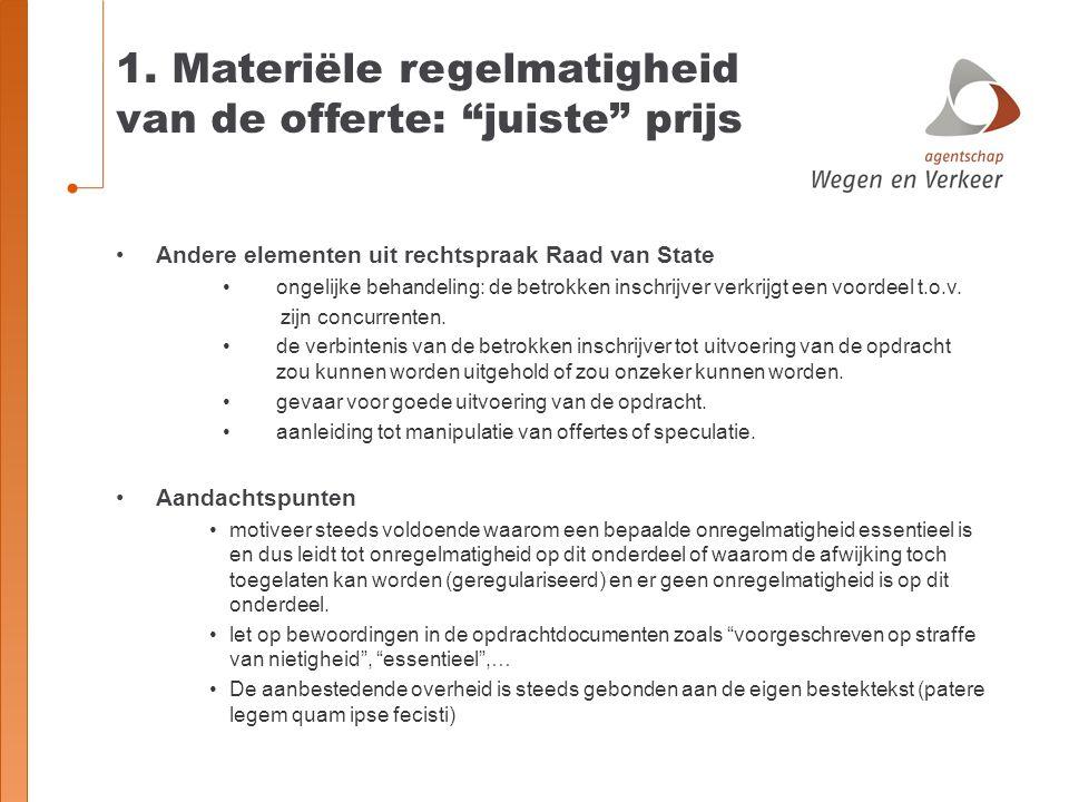 """1. Materiële regelmatigheid van de offerte: """"juiste"""" prijs Andere elementen uit rechtspraak Raad van State ongelijke behandeling: de betrokken inschri"""
