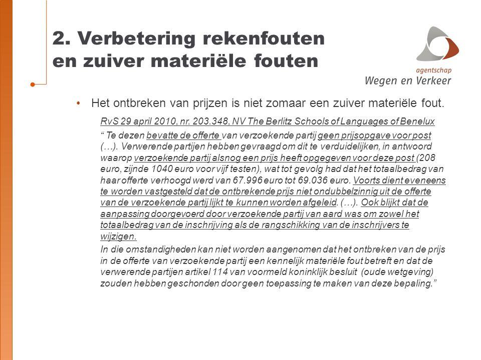 2. Verbetering rekenfouten en zuiver materiële fouten Het ontbreken van prijzen is niet zomaar een zuiver materiële fout. RvS 29 april 2010, nr. 203.3
