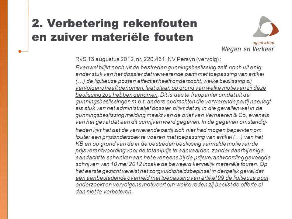 2. Verbetering rekenfouten en zuiver materiële fouten RvS 13 augustus 2012, nr. 220.461, NV Persyn (vervolg) : Evenwel blijkt noch uit de bestreden gu