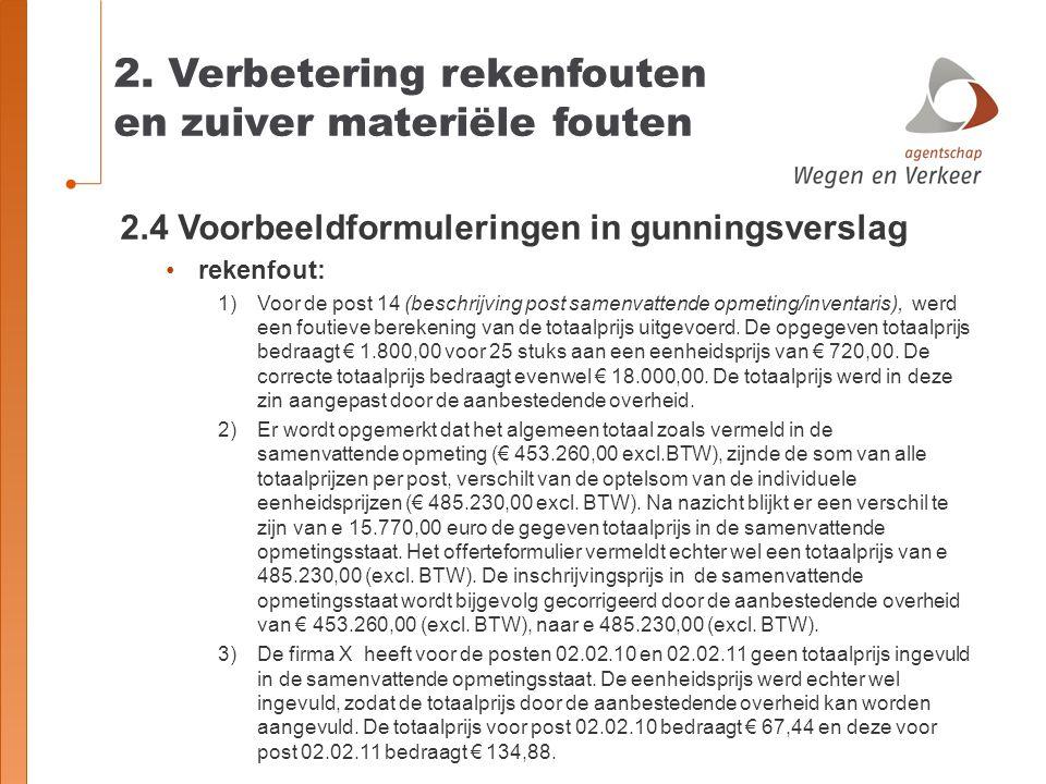 2. Verbetering rekenfouten en zuiver materiële fouten 2.4 Voorbeeldformuleringen in gunningsverslag rekenfout: 1)Voor de post 14 (beschrijving post sa