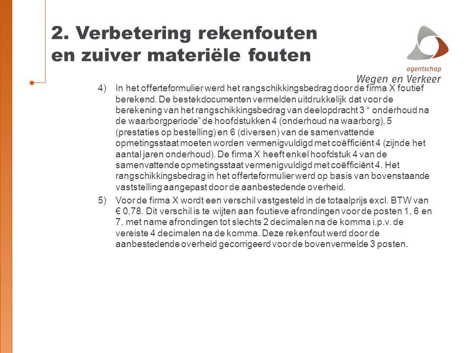 2. Verbetering rekenfouten en zuiver materiële fouten 4)In het offerteformulier werd het rangschikkingsbedrag door de firma X foutief berekend. De bes