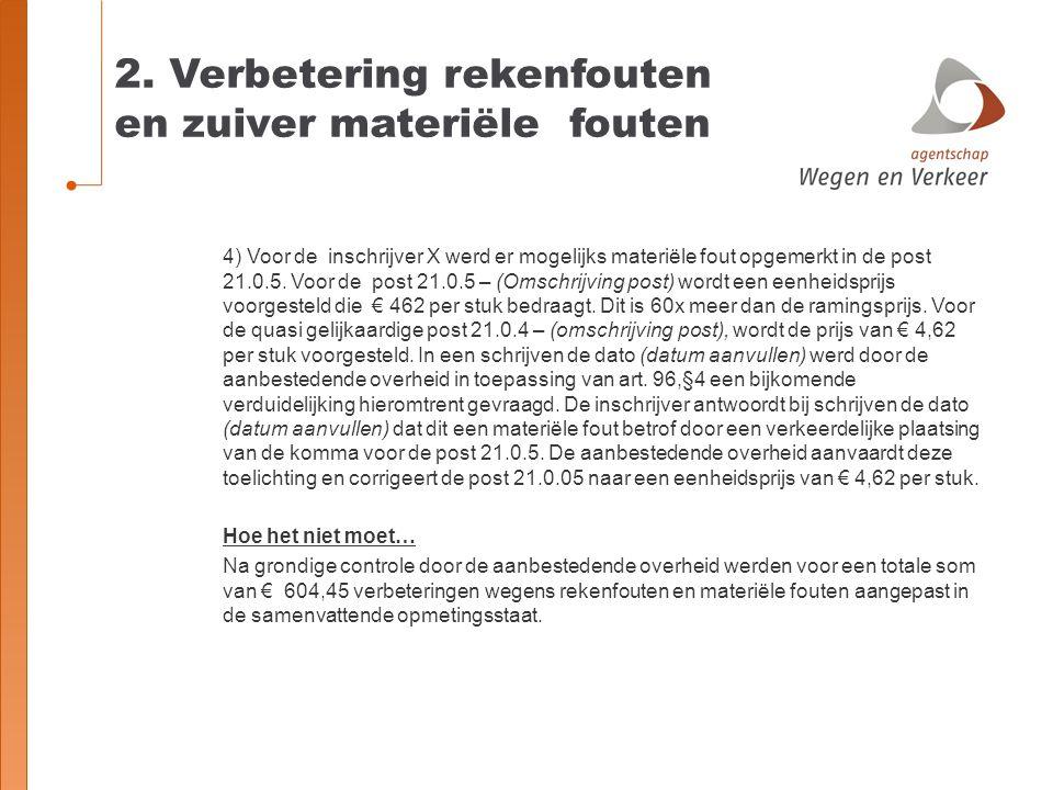 2. Verbetering rekenfouten en zuiver materiële fouten 4) Voor de inschrijver X werd er mogelijks materiële fout opgemerkt in de post 21.0.5. Voor de p