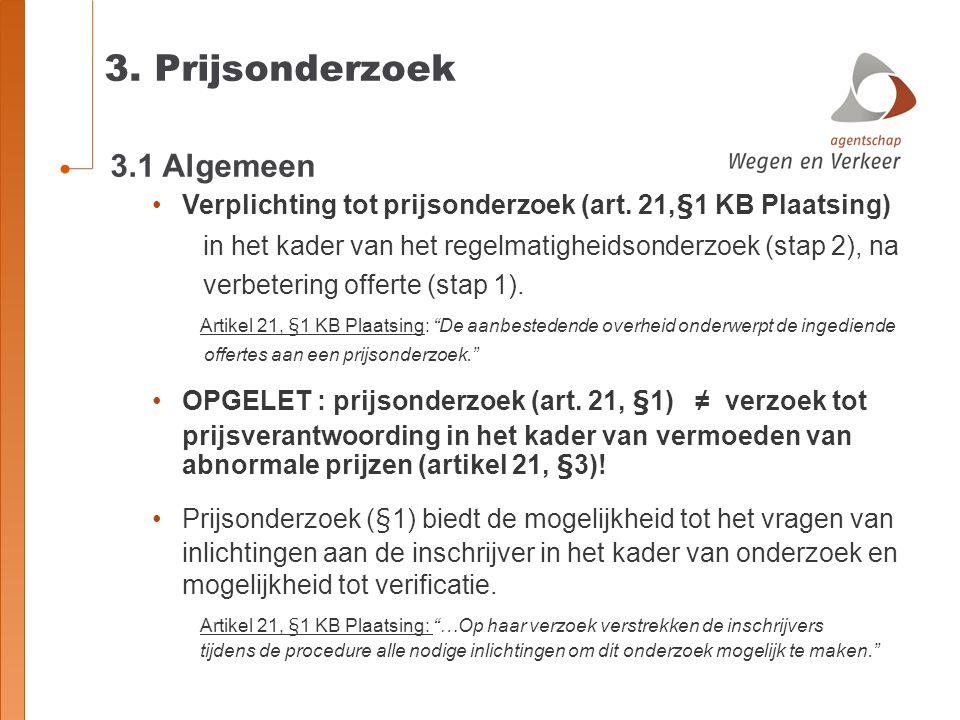3. Prijsonderzoek 3.1 Algemeen Verplichting tot prijsonderzoek (art. 21,§1 KB Plaatsing) in het kader van het regelmatigheidsonderzoek (stap 2), na ve