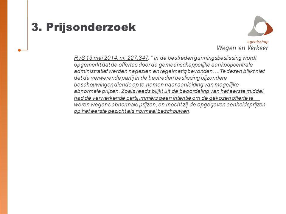 """3. Prijsonderzoek RvS 13 mei 2014, nr. 227.347: """" In de bestreden gunningsbeslissing wordt opgemerkt dat de offertes door de gemeenschappelijke aankoo"""