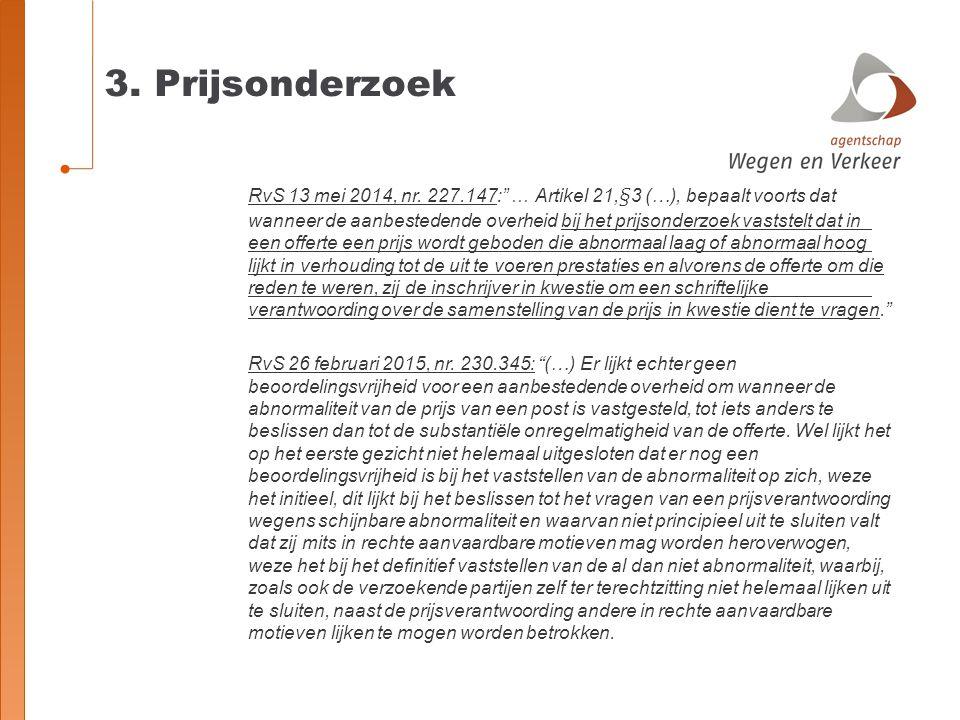 """3. Prijsonderzoek RvS 13 mei 2014, nr. 227.147:"""" … Artikel 21,§3 (…), bepaalt voorts dat wanneer de aanbestedende overheid bij het prijsonderzoek vast"""