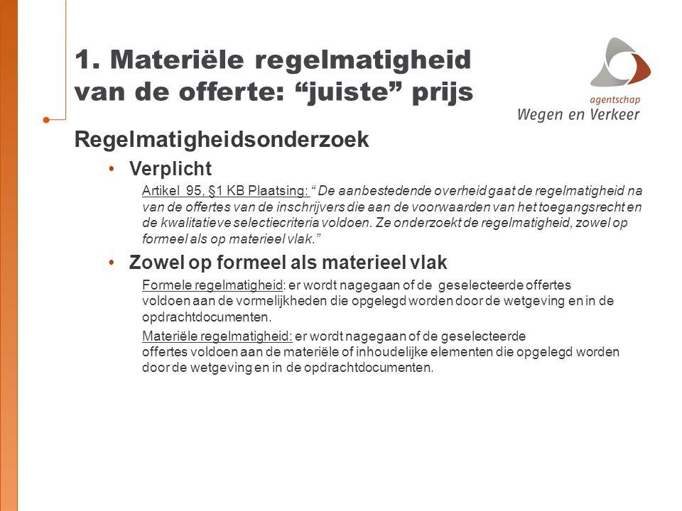 """1. Materiële regelmatigheid van de offerte: """"juiste"""" prijs Regelmatigheidsonderzoek Verplicht Artikel 95, §1 KB Plaatsing: """" De aanbestedende overheid"""