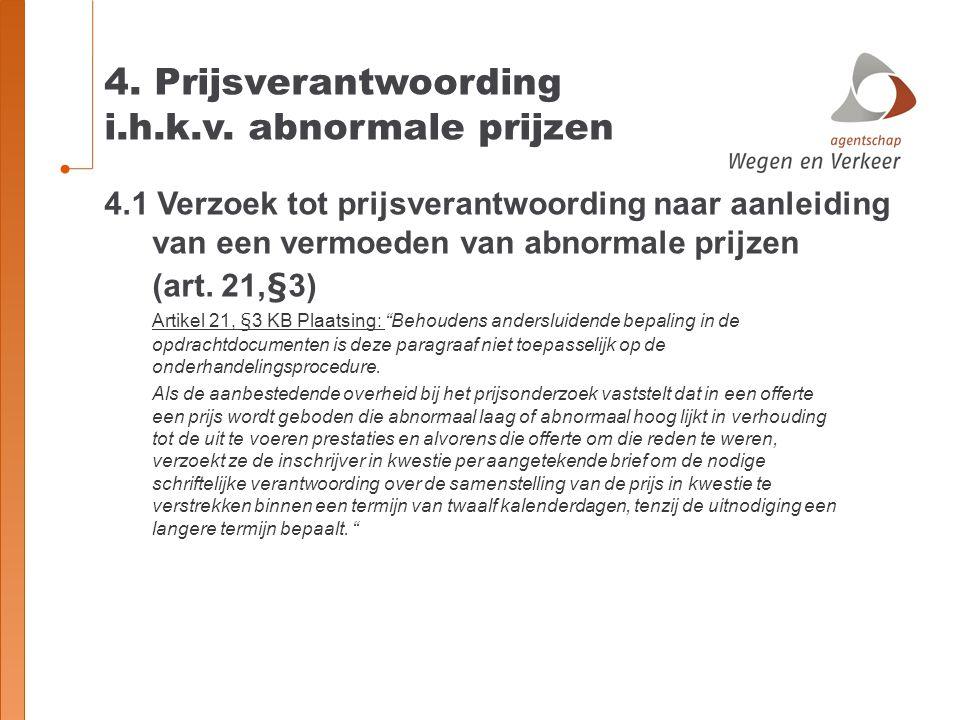 4. Prijsverantwoording i.h.k.v. abnormale prijzen 4.1 Verzoek tot prijsverantwoording naar aanleiding van een vermoeden van abnormale prijzen (art. 21