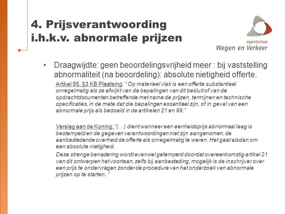 4. Prijsverantwoording i.h.k.v. abnormale prijzen Draagwijdte: geen beoordelingsvrijheid meer : bij vaststelling abnormaliteit (na beoordeling): absol