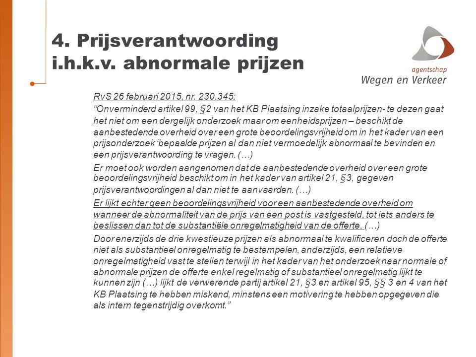 """4. Prijsverantwoording i.h.k.v. abnormale prijzen RvS 26 februari 2015, nr. 230.345: """"Onverminderd artikel 99, §2 van het KB Plaatsing inzake totaalpr"""