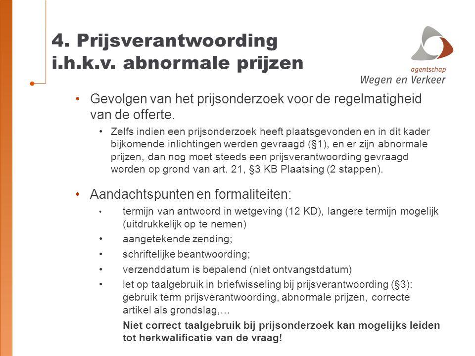 4. Prijsverantwoording i.h.k.v. abnormale prijzen Gevolgen van het prijsonderzoek voor de regelmatigheid van de offerte. Zelfs indien een prijsonderzo