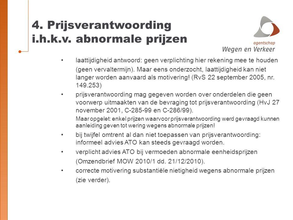4. Prijsverantwoording i.h.k.v. abnormale prijzen laattijdigheid antwoord: geen verplichting hier rekening mee te houden (geen vervaltermijn). Maar ee