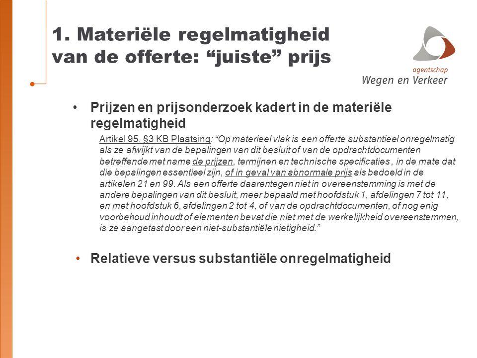 """1. Materiële regelmatigheid van de offerte: """"juiste"""" prijs Prijzen en prijsonderzoek kadert in de materiële regelmatigheid Artikel 95, §3 KB Plaatsing"""