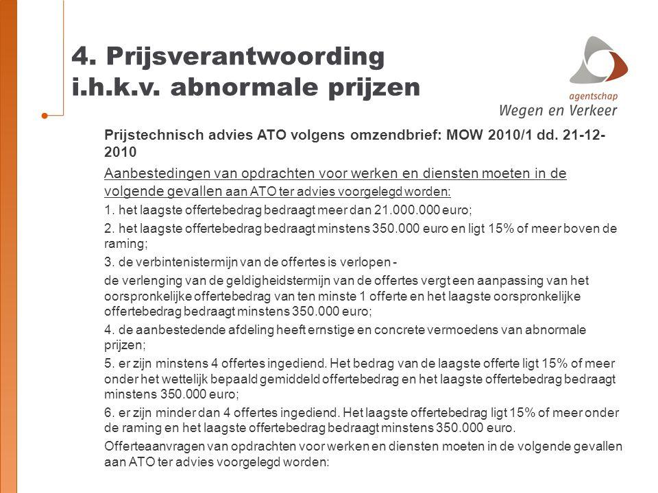 4. Prijsverantwoording i.h.k.v. abnormale prijzen Prijstechnisch advies ATO volgens omzendbrief: MOW 2010/1 dd. 21-12- 2010 Aanbestedingen van opdrach
