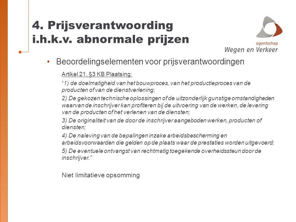 """4. Prijsverantwoording i.h.k.v. abnormale prijzen Beoordelingselementen voor prijsverantwoordingen Artikel 21, §3 KB Plaatsing: """"1) de doelmatigheid v"""