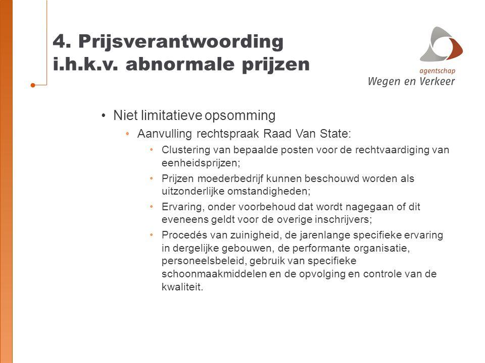 4. Prijsverantwoording i.h.k.v. abnormale prijzen Niet limitatieve opsomming Aanvulling rechtspraak Raad Van State: Clustering van bepaalde posten voo