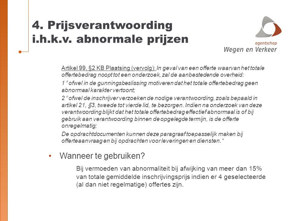 4. Prijsverantwoording i.h.k.v. abnormale prijzen Artikel 99, §2 KB Plaatsing (vervolg): In geval van een offerte waarvan het totale offertebedrag noo