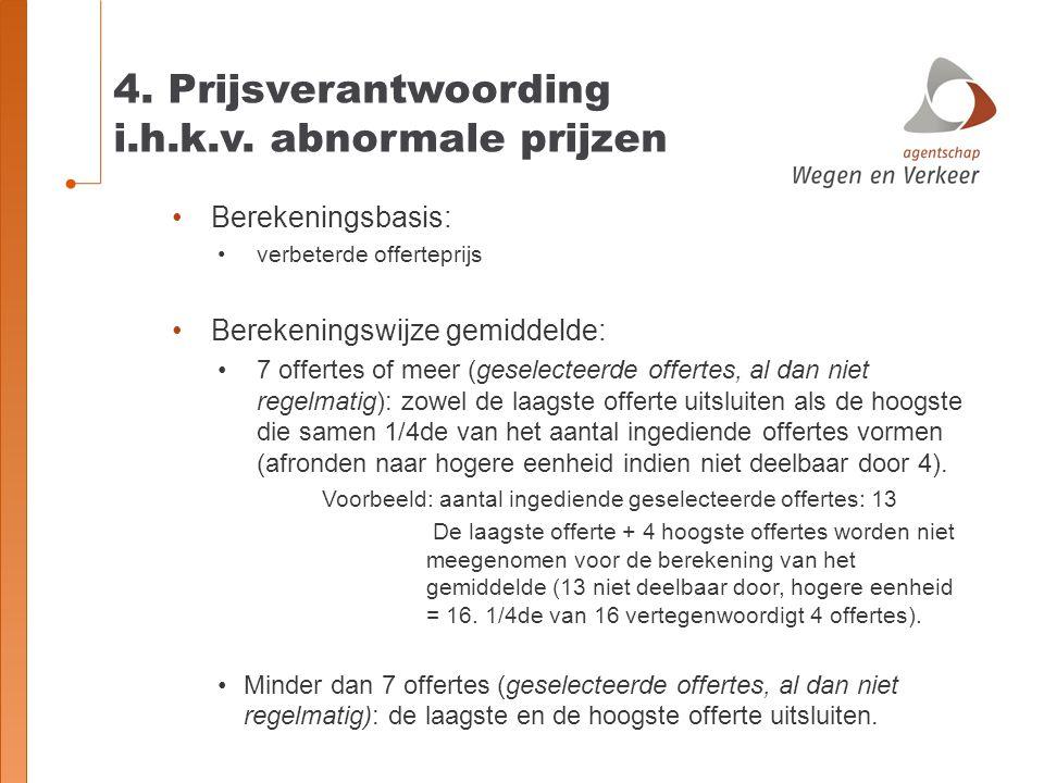 4. Prijsverantwoording i.h.k.v. abnormale prijzen Berekeningsbasis: verbeterde offerteprijs Berekeningswijze gemiddelde: 7 offertes of meer (geselecte