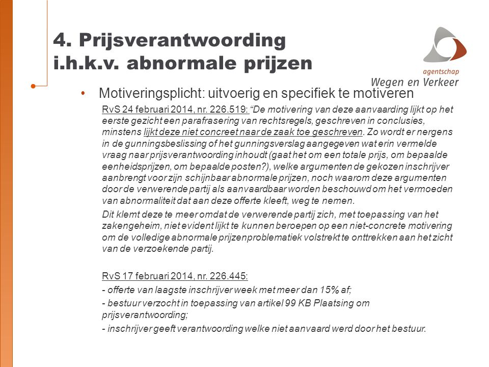 "4. Prijsverantwoording i.h.k.v. abnormale prijzen Motiveringsplicht: uitvoerig en specifiek te motiveren RvS 24 februari 2014, nr. 226.519: ""De motive"